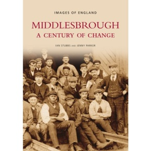 Middlesbrough: A Century of Change (Images of  England)