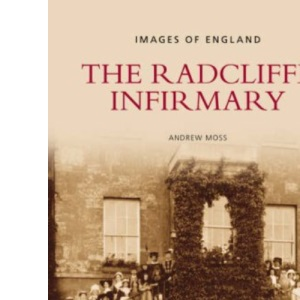 The Radcliffe Infirmary (Images of England) (Images of England)