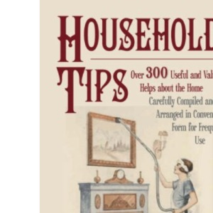 Household Tips over 300 usefull and valuable helps about the home