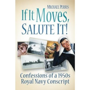 If it Moves, Salute It! Confessions of a 1950s Naval Conscript