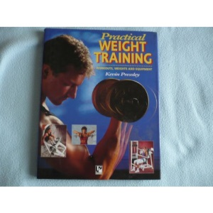 Practical Weight Training: Workouts, Weights and Equipment