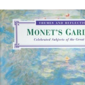 Themes And Reflections: Monet's Gardens Celebrated Subjects Of The Great Artists