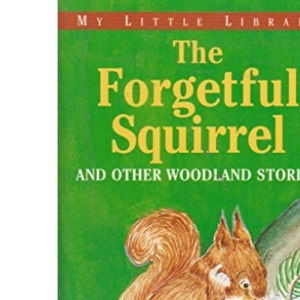 The Forgetful Squirrel and other Woodland Stories (My Little Library)