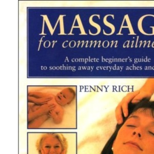 Massage for Common Ailments - A complete beginner's guide to soothing away everyday aches and pains