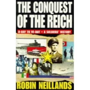Conquest of the Reich: From D-Day to VE-Day - A Soldiers' History