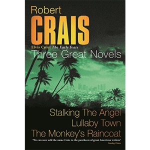 Robert Crais: Three Great Novels: Early Years: Stalking The Angel, Lullaby Town, The Monkey's Raincoat