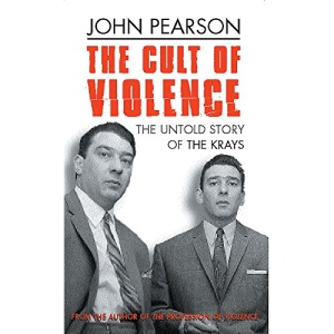 The Cult Of Violence :  The Untold Story Of The Krays  :