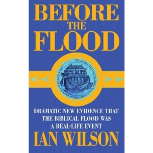 Before the Flood: Dramatic New Evidence That the Biblical Flood Was a Real-life Event