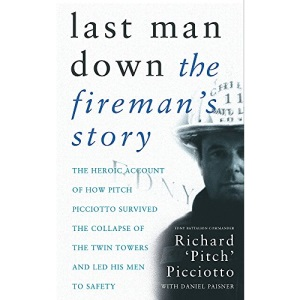 Last Man Down: The Fireman's Story: The Heroic Account of How Pitch Picciotto Survived the Collapse of the Twin Towers and Led His Men to Safety: The ... of the Twin Towers and Lead His Men to Safety