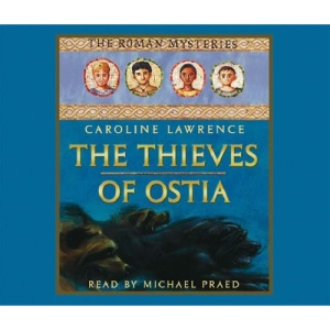 The Thieves of Ostia: Roman Mysteries 1