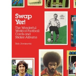 Swap Yer: The Wonderful World Of Football Cards And Sticker Albums