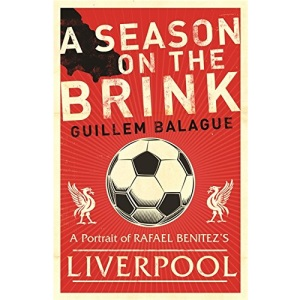 A Season on the Brink: Rafael Benitez, Liverpool and the Path to European Glory