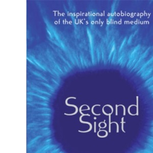Second Sight: The inspirational autobiography of the UK's only blind medium
