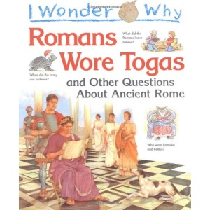 I Wonder Why Romans Wore Togas and Other Questions About Ancient Rome (I Wonder Why)