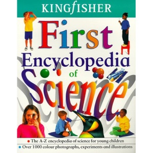 The Kingfisher First Encyclopedia of Science