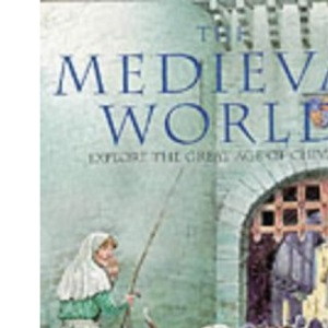 The Medieval World: Explore the Great Age of Chivalry (Reference)