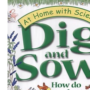 Dig and Sow!: How Do Plants Grow? (At Home with Science)