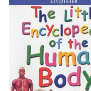 The Little Encyclopedia of the Human Body (Little encyclopaedia)