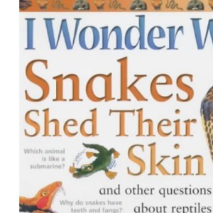 I Wonder Why Snakes Shed Their Skin and Other Questions About Reptikes