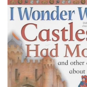 I Wonder Why Castles Had Moats and Other Questions About Long Ago (I Wonder Why S.)
