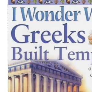I Wonder Why Greeks Built Temples and Other Questions About Ancient Greece