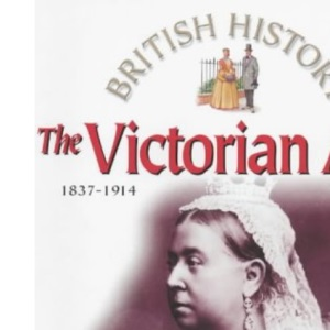 The Victorian Age: 1837-1914 (British History)