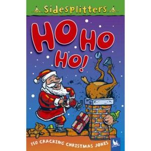 Sidesplitters: Ho Ho Ho!: Over 150 Cracking Christmas Jokes (Sidesplitters S.)