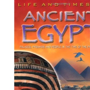 Ancient Egypt: An Essential Reference Guide to Life Alongside the Nile (Life & Times In...)