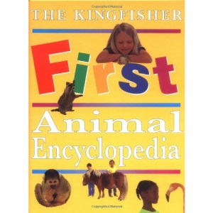The Kingfisher First Animal Encyclopedia