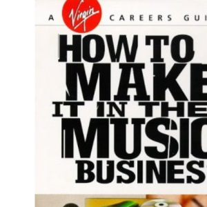 How to Make it in the Music Business (Virgin careers guides)