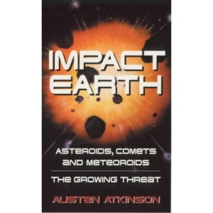 Impact Earth: Asteroids, Comets and Meteoroids - The Growing Threat