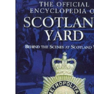 The Official Encyclopedia of Scotland Yard: Behind the Scenes at Scotland Yard