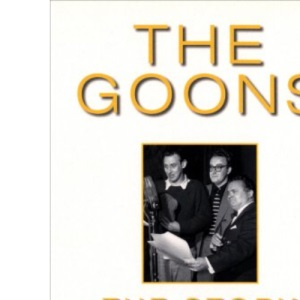 The Goons: The Story: The Story, Spike Milligan, Sir Harry Secombe, Eric Sykes & Peter Sellers