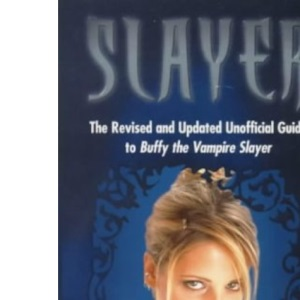 Slayer: The Totally Cool Unofficial Guide to Buffy