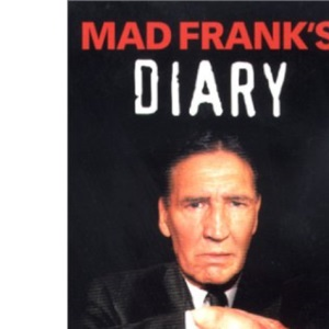 Mad Frank's Diary: A Chronicle of the Life of Britain's Most Notorious Villain