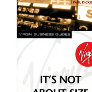 It's Not About Size: Bigger Brands for Smaller Businesses (Virgin business guides)