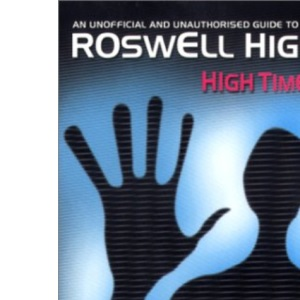 High Times: An Unofficial and Unauthorised Guide to Roswell High