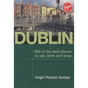 Dublin: 500 of the Best Places to Eat, Drink and Shop (Virgin Pocket Guides)