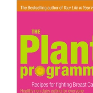The Plant Programme: Recipes for Fighting Breast Cancer - Healthier Non-dairy Living for Everyone