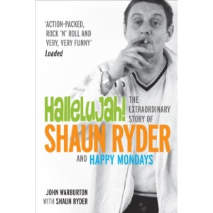 Hallelujah!: The Extraordinary Story of Shaun Ryder and Happy Mondays