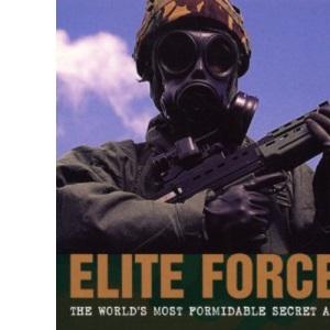 Elite Forces: The World's Most Formidable Secret Armies