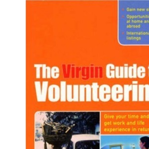 The Virgin Guide to Volunteering: Give Your Time and Get Work and Life Experience in Return