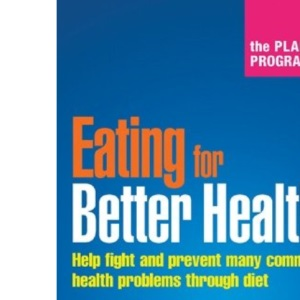 The Plant Programme - Eating for Better Health: Recipes for Better Health