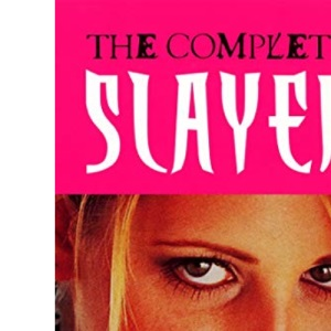 The Complete Slayer: An Unofficial and Unauthorised Guide to Every Episode of Buffy the Vampire Slayer