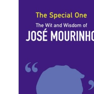 The Special One: The Wit and Wisdom of Jose Mourinho