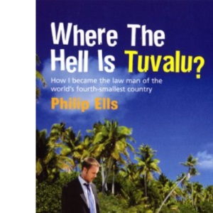 Where the Hell Is Tuvalu?: How I Became the Law Man of the World's Fourth Smallest Country