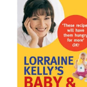 Lorraine Kelly's Baby and Toddler Eating Plan: Over 100 Healthy, Quick and Easy Recipes