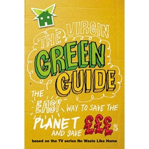 The Virgin Green Guide: The Easy Way to Save the Planet and Save £££s
