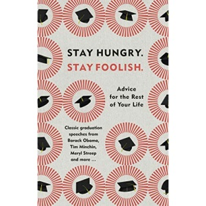 Stay Hungry. Stay Foolish.: Advice for the Rest of Your Life - Classic Graduation Speeches (Gift)