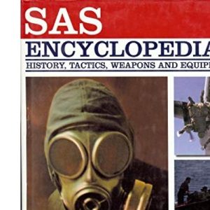 SAS Encyclopedia: History, Tactics, Weapons and Equipment